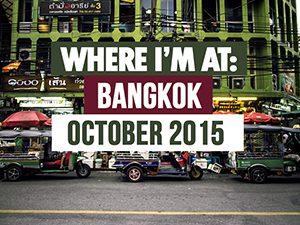 Where I'm At: Bangkok – October 2015