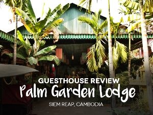 Guesthouse Review: Palm Garden Lodge, Siem Reap – Cambodia