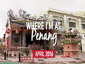 Where I'm At: Penang – April 2016