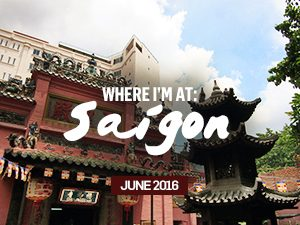 Where I'm At: Saigon – June, 2016