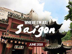 Where I'm At: Saigon – June, 2016
