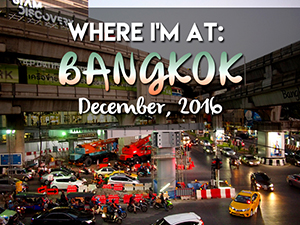 Where I'm At: Bangkok – December, 2016