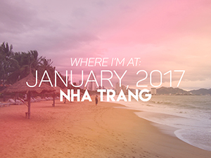 Where I'm At: January, 2017 - Nha Trang