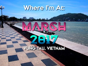 Where I'm At: March, 2017 - Vung Tau edition
