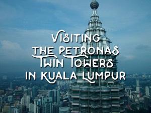Visiting the Petronas Twin Towers in Kuala Lumpur