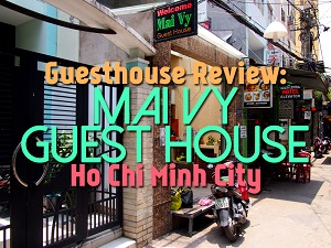 Guesthouse Review: Mai Vy Guest House, Ho Chi Minh City - Vietnam