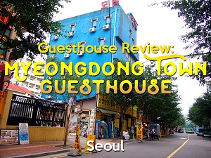Guesthouse Review: Myeongdong Town Guesthouse, Seoul