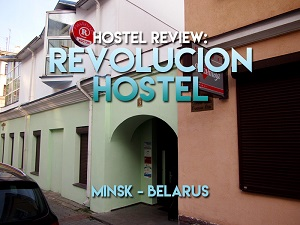Hostel Review: Revolucion Hostel, Minsk – Belarus