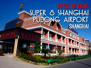 Hotel Review: Super 8 Shanghai Pudong Airport - Shanghai