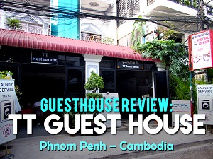 Guesthouse Review: TT Guest House, Phnom Penh – Cambodia