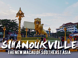 Sihanoukville - The New Macau of Southeast Asia