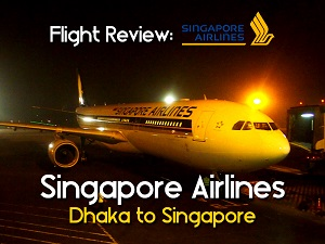 Flight Review: Singapore Airlines – Dhaka to Singapore