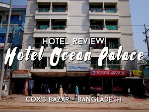Hotel Review: Hotel Ocean Palace, Cox's Bazar - Bangladesh