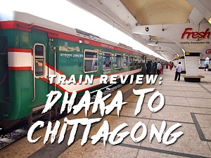 Train Review: Dhaka to Chittagong