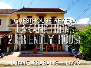 Guesthouse Review: Lakangthong 2 Friendly House, Luang Prabang - Laos