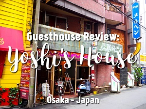 Guesthouse Review: Yoshi's House, Osaka - Japan