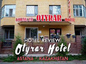 Hotel Review: Otyrar Hotel, Astana - Kazakhstan