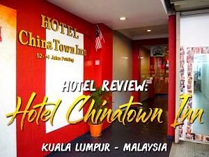 Hotel Review: Hotel Chinatown Inn, Kuala Lumpur - Malaysia