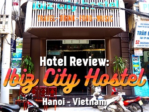 Hotel Review: Ibiz City Hostel, Hanoi - Vietnam