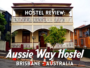 Hostel Review: Aussie Way Hostel, Brisbane - Australia