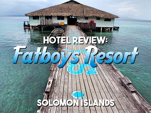 Hotel Review: Fatboys Resort - Solomon Islands