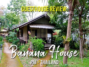 Guesthouse Review: Banana House, Pai - Thailand