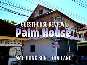 Guesthouse Review: Palm House, Mae Hong Son - Thailand
