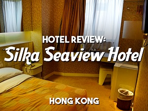 Hotel Review: Silka Seaview Hotel, Hong Kong